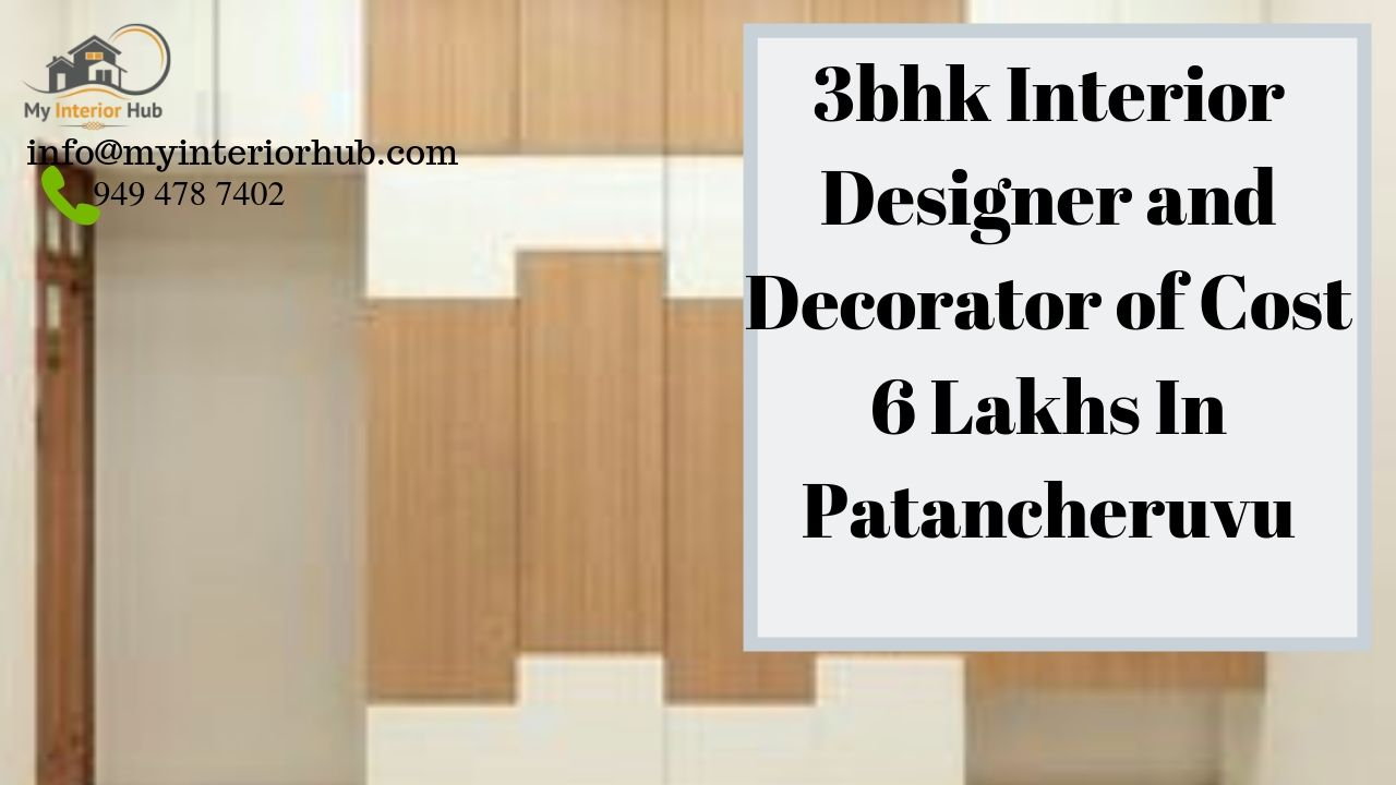 3BHK INTERIOR DESIGNER AND DECORATOR OF COST 6 LAKHS IN PATANCHERUVU