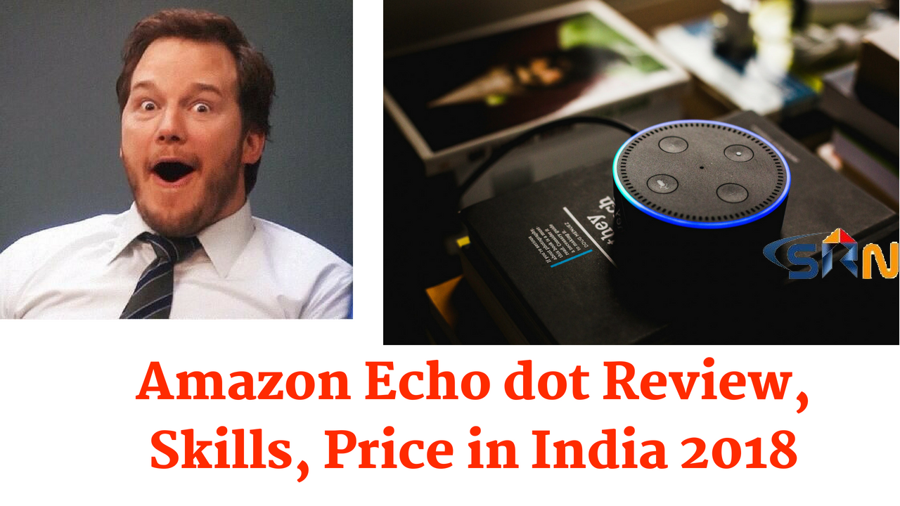 Amazon Echo Dot Review Skills Price in India 2018