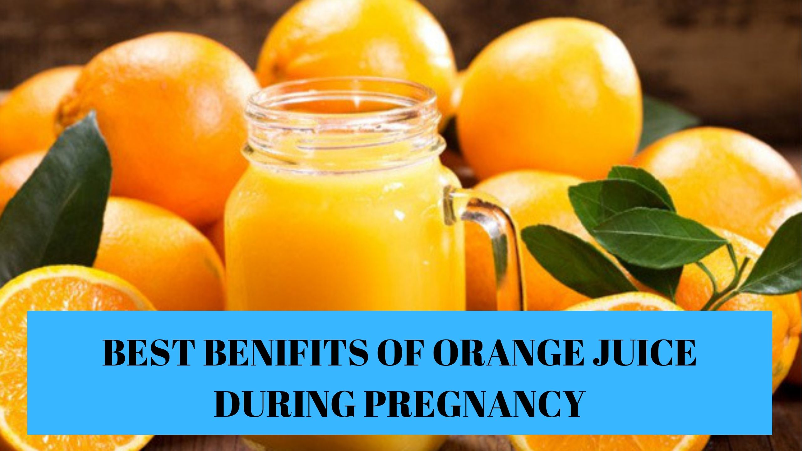 Best benifits of orange juice During Pregnancy