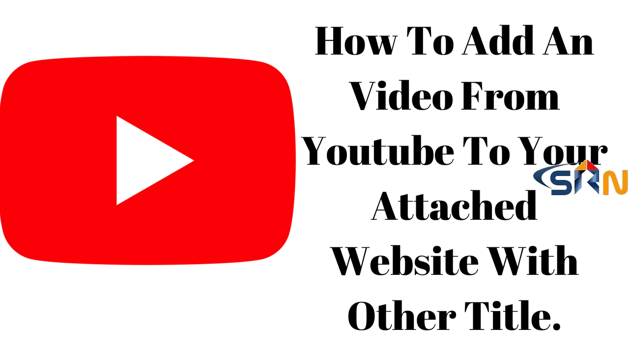How To Add An Video From Youtube To Your Attached Website With Other Title.
