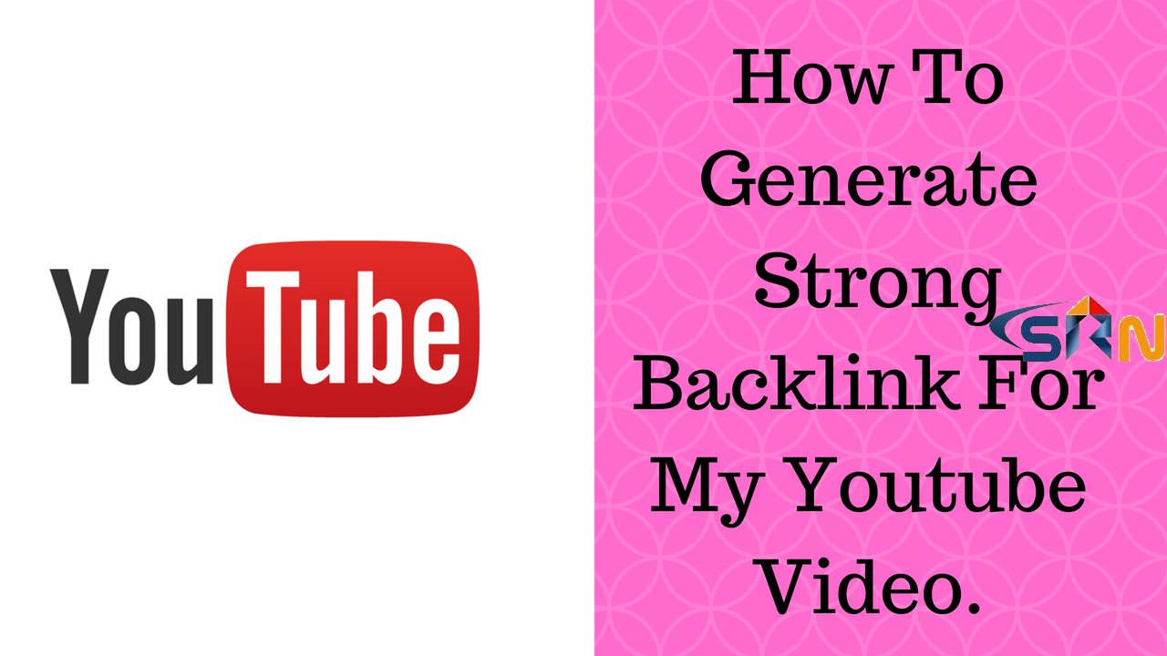 How To Generate Strong Backlink For My Youtube Video.