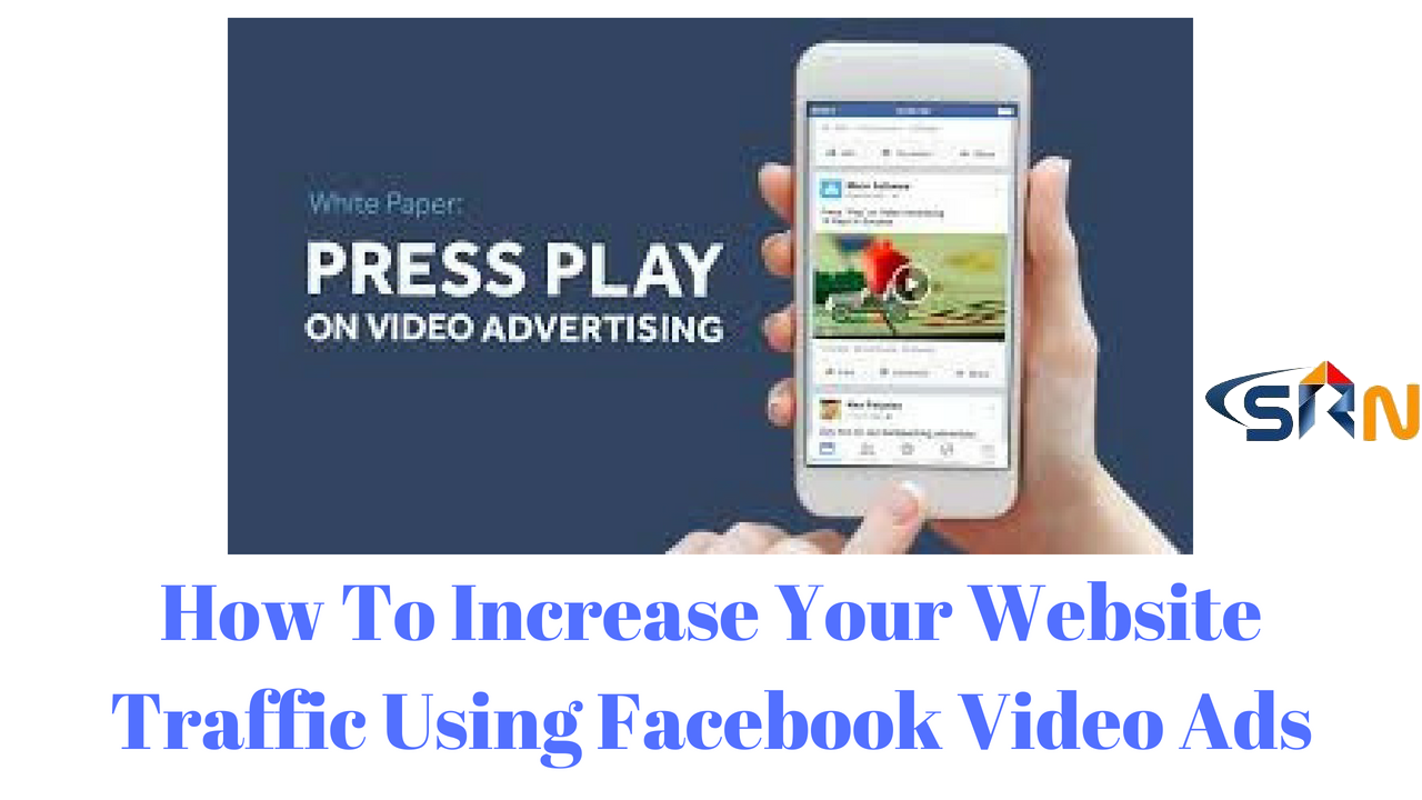 How To Increase Your Website Traffic Using Facebook Video Ads.