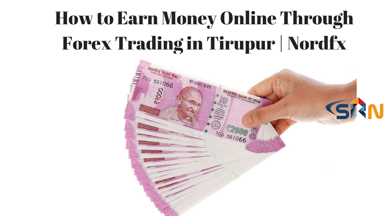 How to Earn Money Online Through Forex Trading in Tirupur | Nordfx