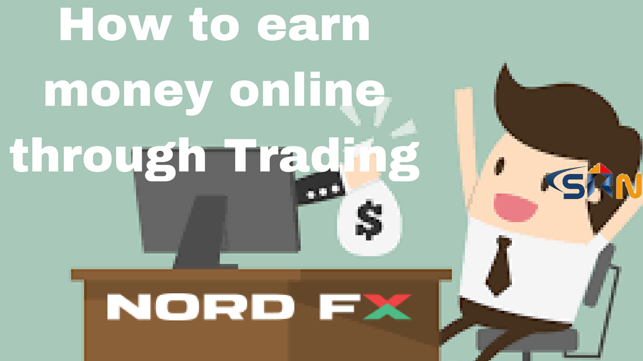 How to earn money online through Trading 2018 | Nord FX