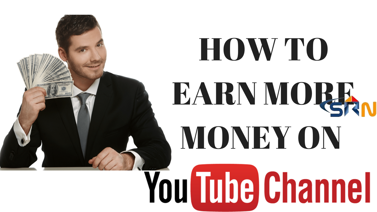How to earn more money on youtube channel 2018