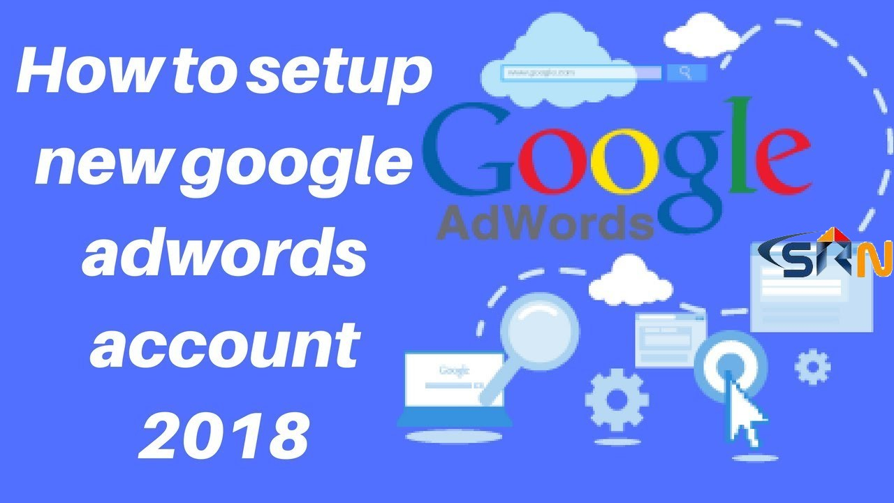 How to setup new google adwords account 2018