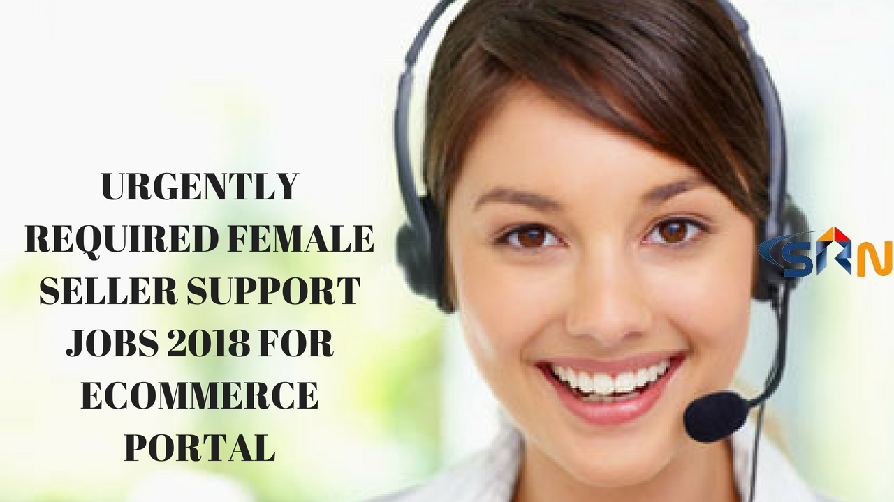 Urgently Required Female seller support Jobs 2018 for ecommerce portal